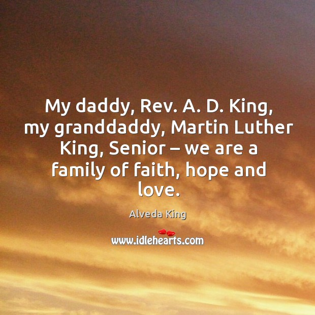My daddy, rev. A. D. King, my granddaddy, martin luther king, senior Alveda King Picture Quote