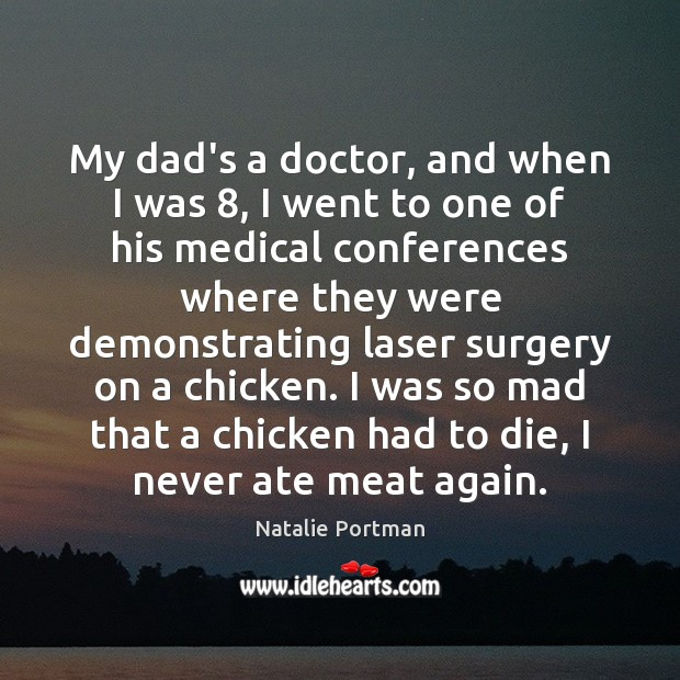 Image, My dad's a doctor, and when I was 8, I went to one