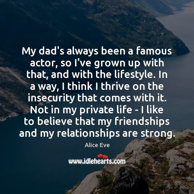 Image, My dad's always been a famous actor, so I've grown up with