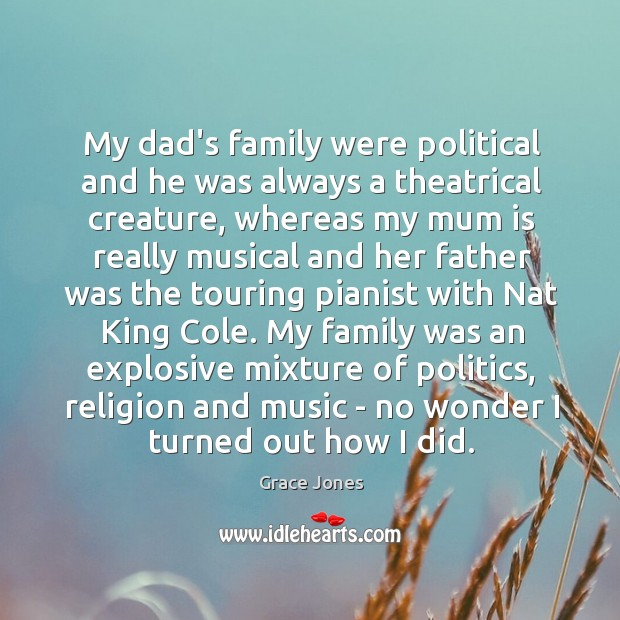 Image, My dad's family were political and he was always a theatrical creature,