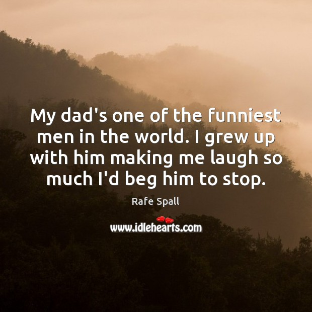 My dad's one of the funniest men in the world. I grew Rafe Spall Picture Quote