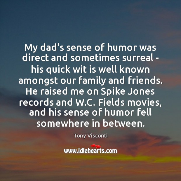 My dad's sense of humor was direct and sometimes surreal – his Tony Visconti Picture Quote