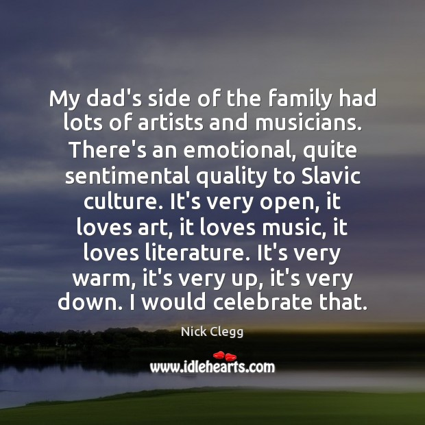 My dad's side of the family had lots of artists and musicians. Nick Clegg Picture Quote