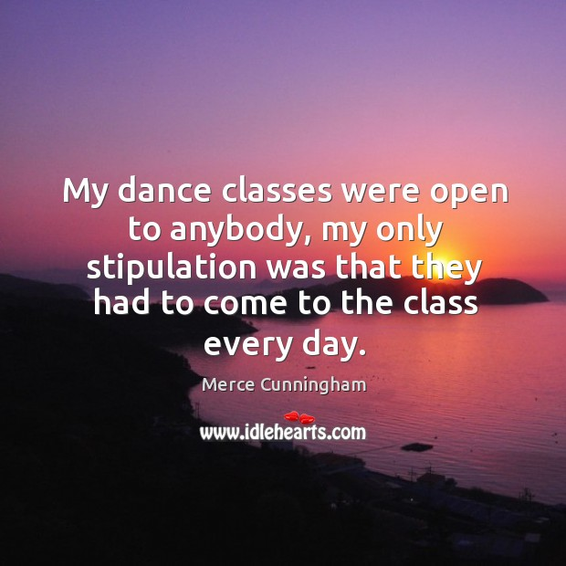 My dance classes were open to anybody, my only stipulation was that they had to come to the class every day. Image