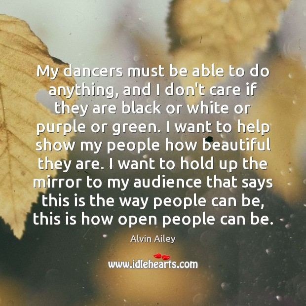 My dancers must be able to do anything, and I don't care Alvin Ailey Picture Quote