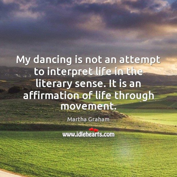 My dancing is not an attempt to interpret life in the literary Dance Quotes Image