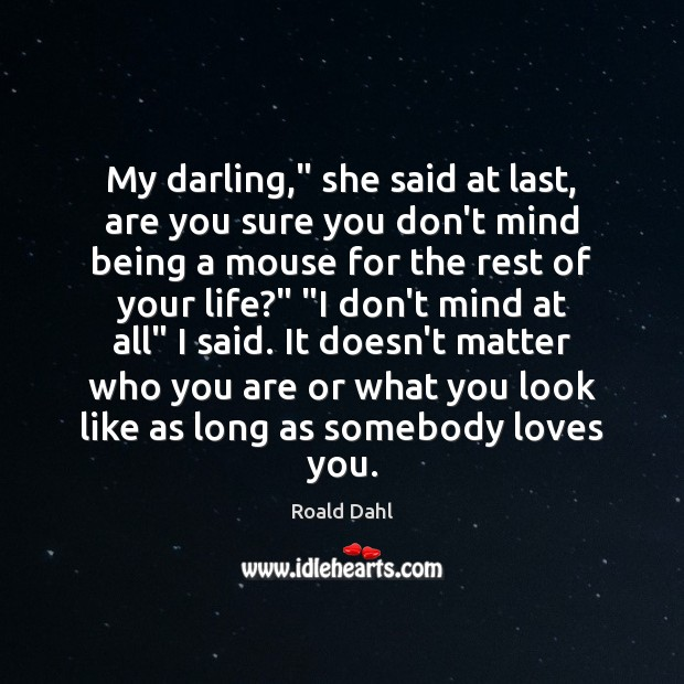 """My darling,"""" she said at last, are you sure you don't mind Roald Dahl Picture Quote"""
