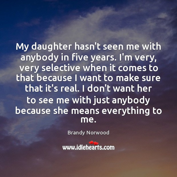 My daughter hasn't seen me with anybody in five years. I'm very, Brandy Norwood Picture Quote