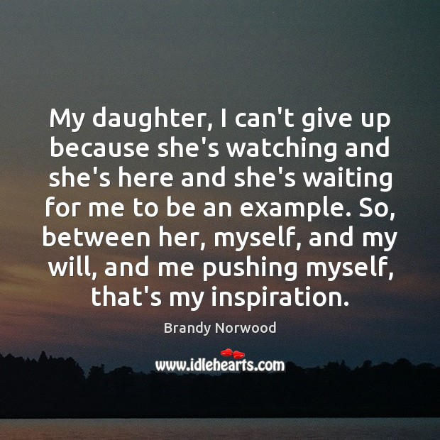 My daughter, I can't give up because she's watching and she's here Image