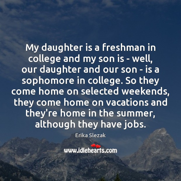My daughter is a freshman in college and my son is – Daughter Quotes Image