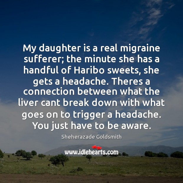 My daughter is a real migraine sufferer; the minute she has a Daughter Quotes Image