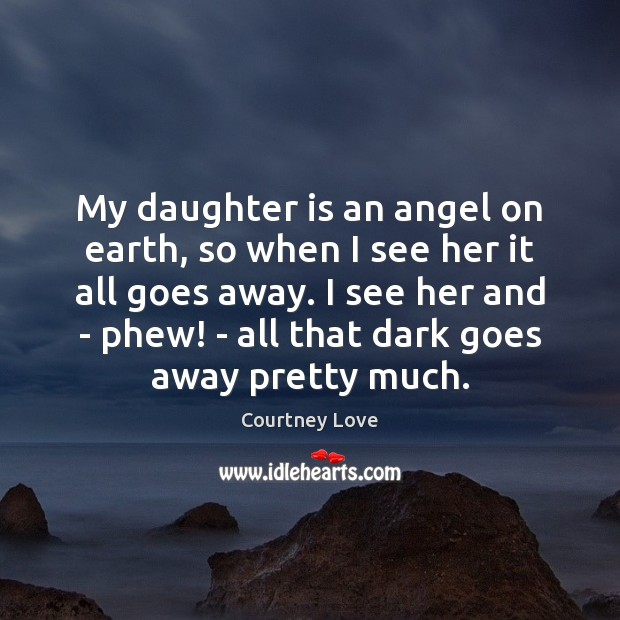 My daughter is an angel on earth, so when I see her Daughter Quotes Image