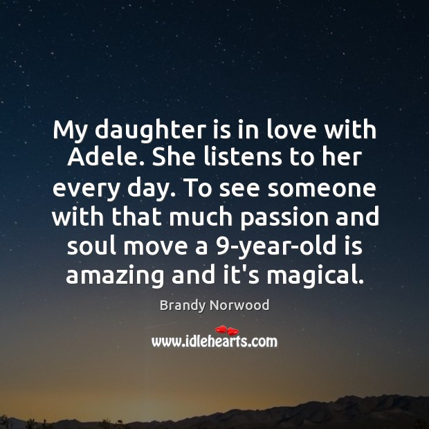 My daughter is in love with Adele. She listens to her every Daughter Quotes Image