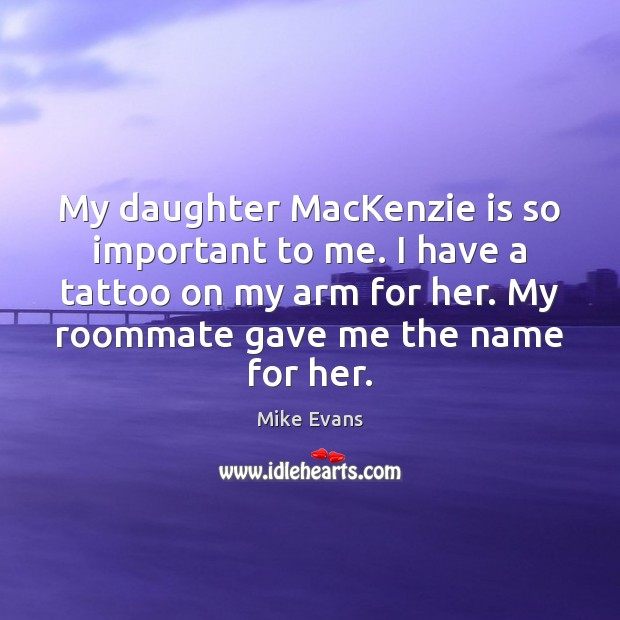 Image, My daughter MacKenzie is so important to me. I have a tattoo