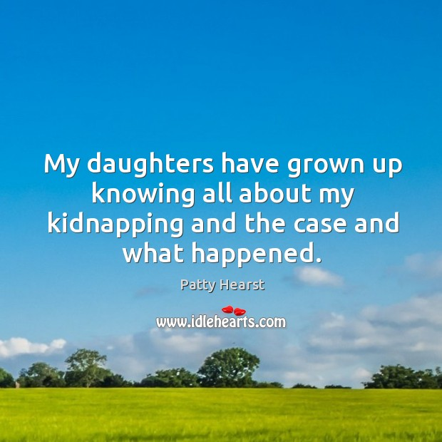 My daughters have grown up knowing all about my kidnapping and the case and what happened. Image