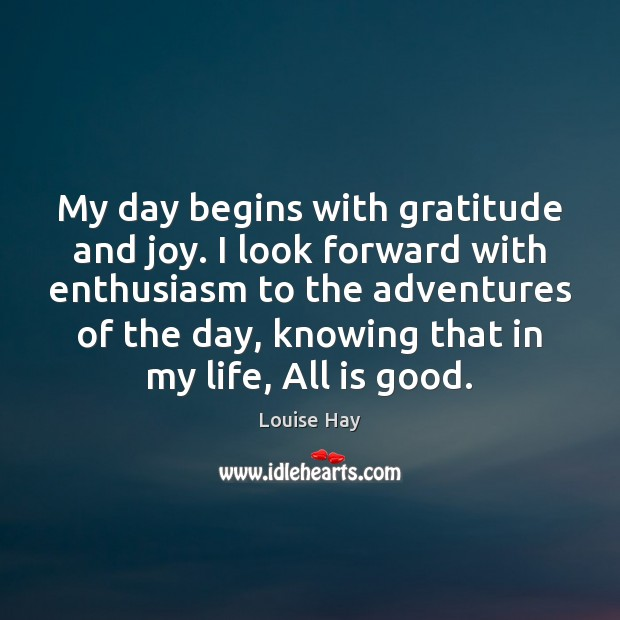 My day begins with gratitude and joy. I look forward with enthusiasm Image