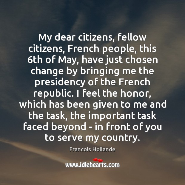 My dear citizens, fellow citizens, French people, this 6th of May, have Serve Quotes Image