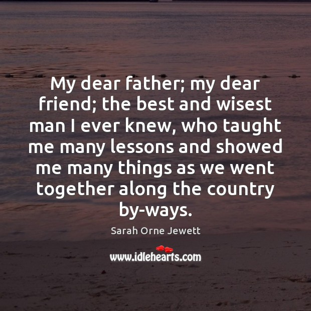 My dear father; my dear friend; the best and wisest man I Image