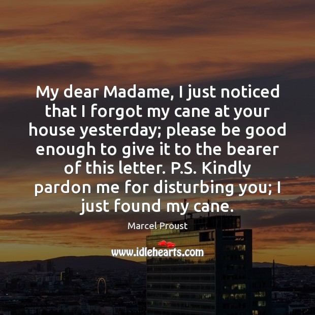 My dear Madame, I just noticed that I forgot my cane at Good Quotes Image