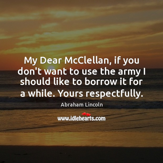 Image, My Dear McClellan, if you don't want to use the army I