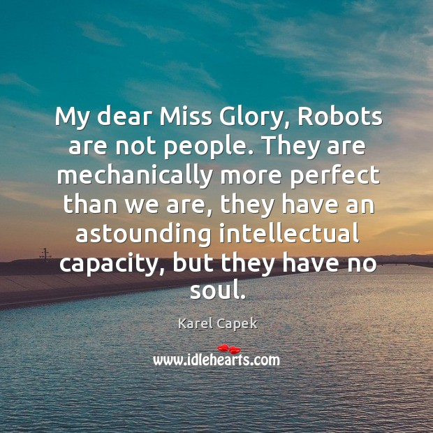 My dear miss glory, robots are not people. Karel Capek Picture Quote