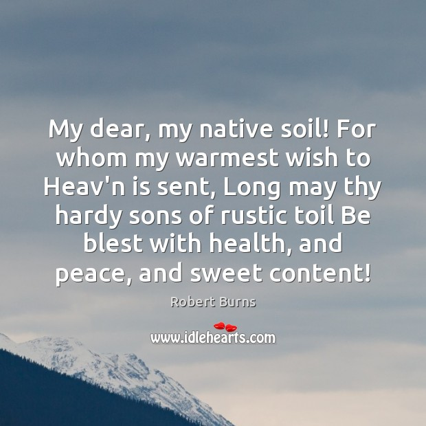 Image, My dear, my native soil! For whom my warmest wish to Heav'n