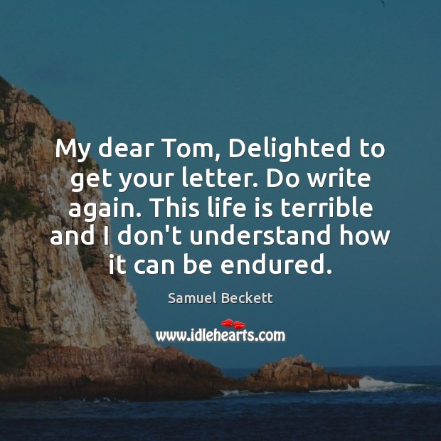 My dear Tom, Delighted to get your letter. Do write again. This Samuel Beckett Picture Quote