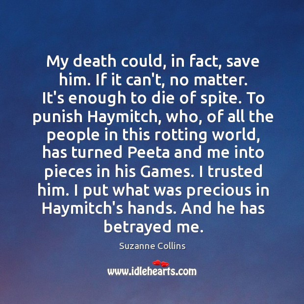 My death could, in fact, save him. If it can't, no matter. Image