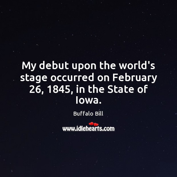 My debut upon the world's stage occurred on February 26, 1845, in the State of Iowa. Image