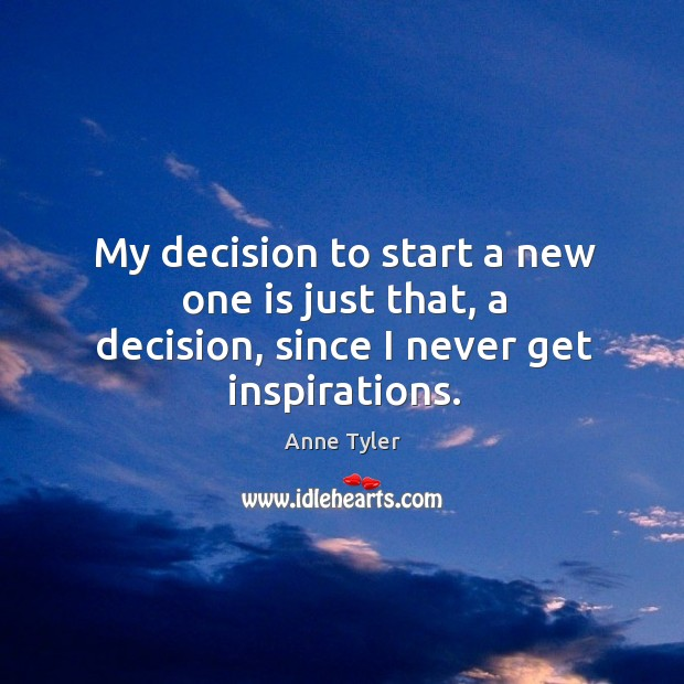 Image, My decision to start a new one is just that, a decision, since I never get inspirations.