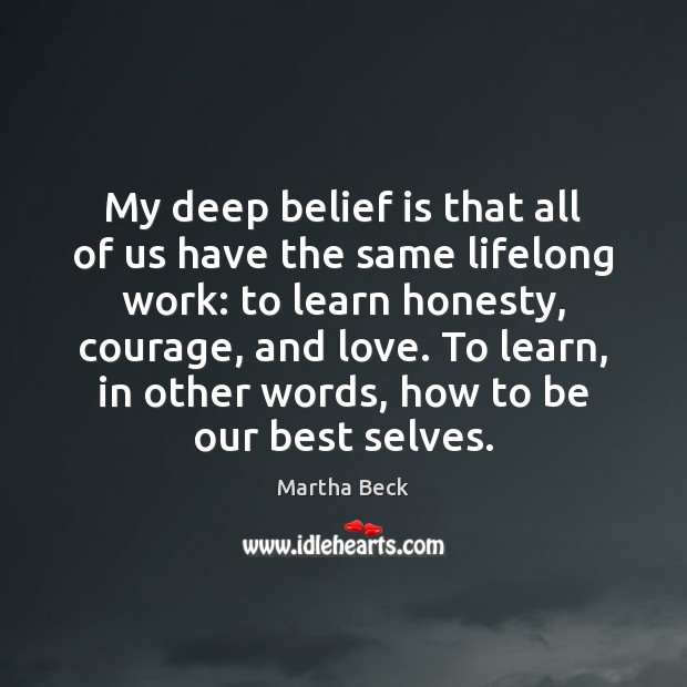 Image, My deep belief is that all of us have the same lifelong