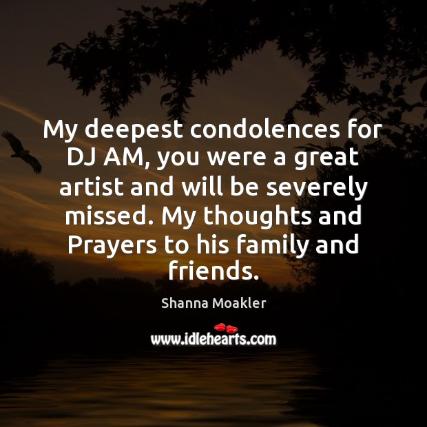 My deepest condolences for DJ AM, you were a great artist and Image