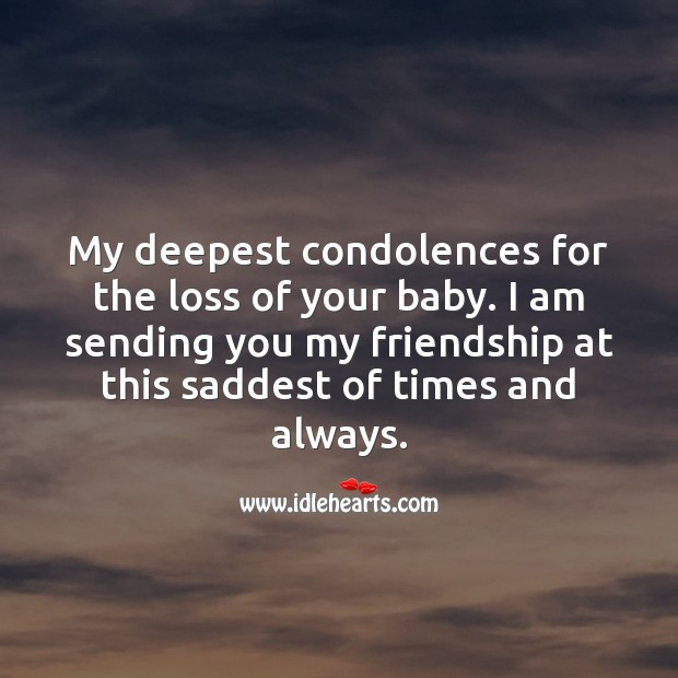 My deepest condolences for the loss of your baby. Sympathy Quotes Image