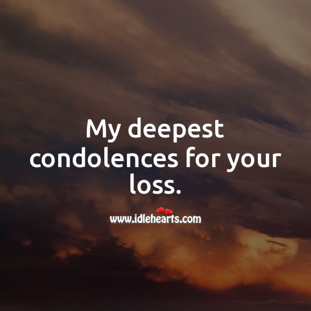 My deepest condolences for your loss. Sympathy Messages Image