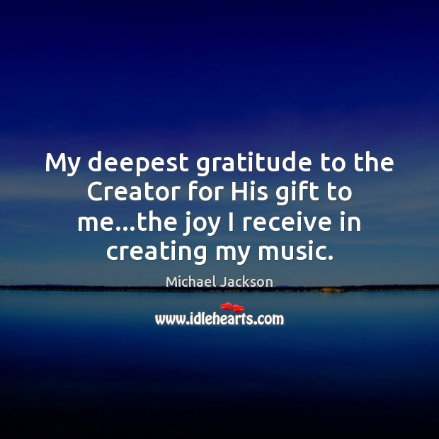 Image, My deepest gratitude to the Creator for His gift to me…the