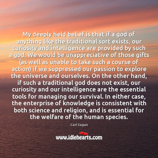 My deeply held belief is that if a God of anything like Carl Sagan Picture Quote