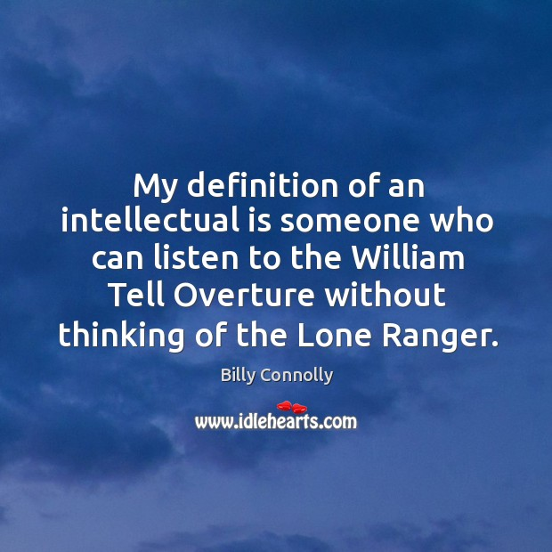 Image, My definition of an intellectual is someone who can listen to the william tell overture