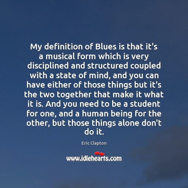 Image, My definition of Blues is that it's a musical form which is