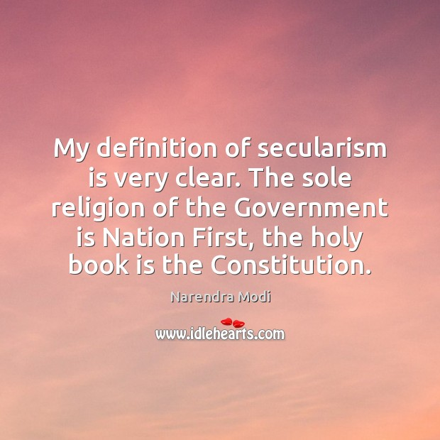 My definition of secularism is very clear. The sole religion of the Image