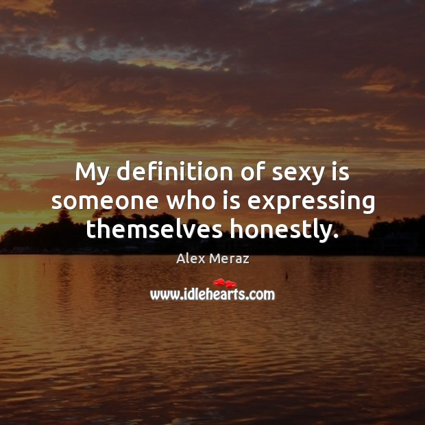 Image, My definition of sexy is someone who is expressing themselves honestly.