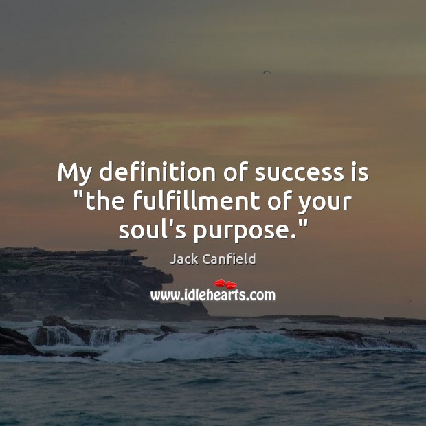 "Image, My definition of success is ""the fulfillment of your soul's purpose."""