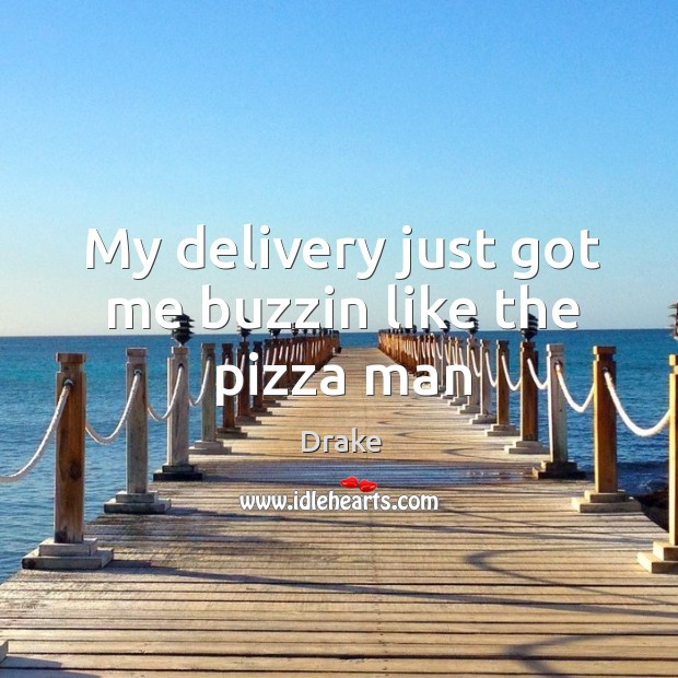 My delivery just got me buzzin like the pizza man Image