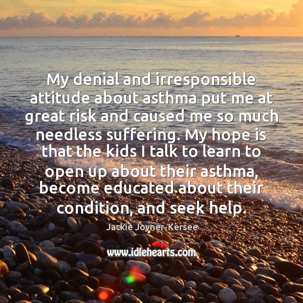 My denial and irresponsible attitude about asthma put me at great risk Image
