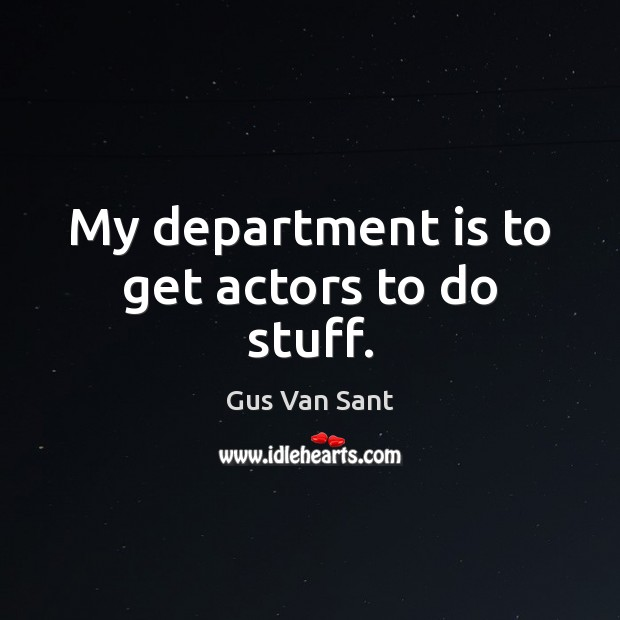 My department is to get actors to do stuff. Image