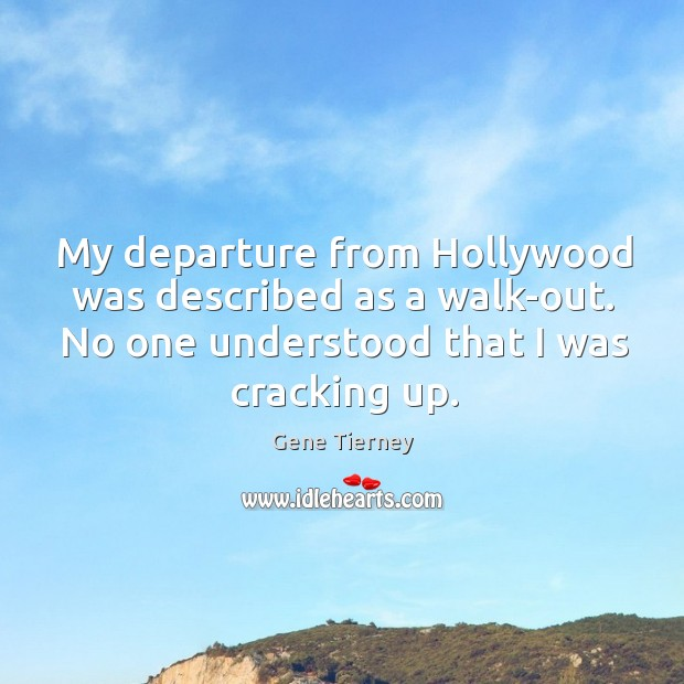 My departure from hollywood was described as a walk-out. No one understood that I was cracking up. Image
