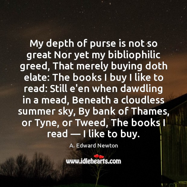 Image, My depth of purse is not so great Nor yet my bibliophilic