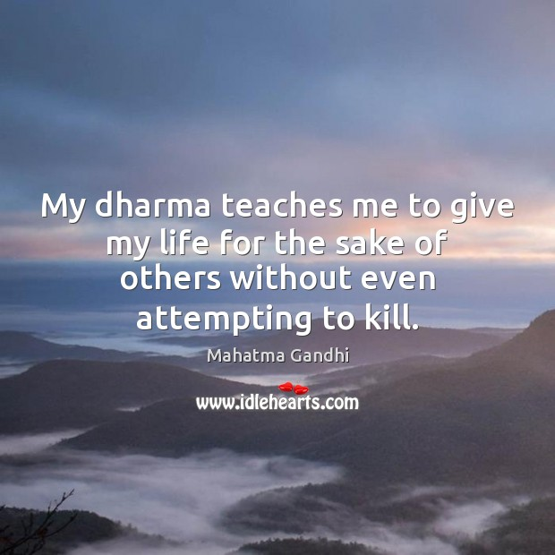 Image, My dharma teaches me to give my life for the sake of