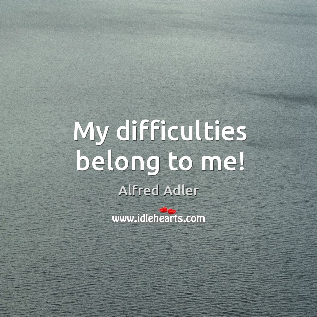 Image, My difficulties belong to me!