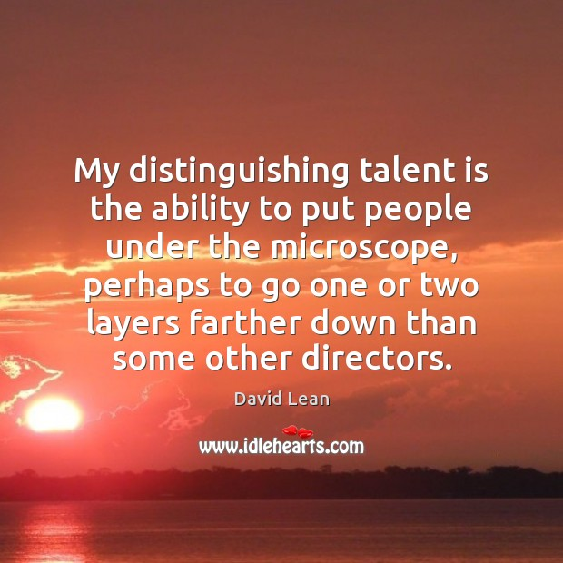 My distinguishing talent is the ability to put people under the microscope, Image