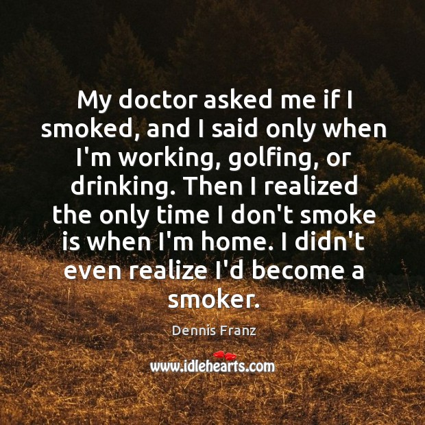 Image, My doctor asked me if I smoked, and I said only when